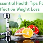 Essential Health Tips For Effective Weight Loss