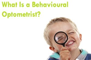 What Is a Behavioural Optometrist?